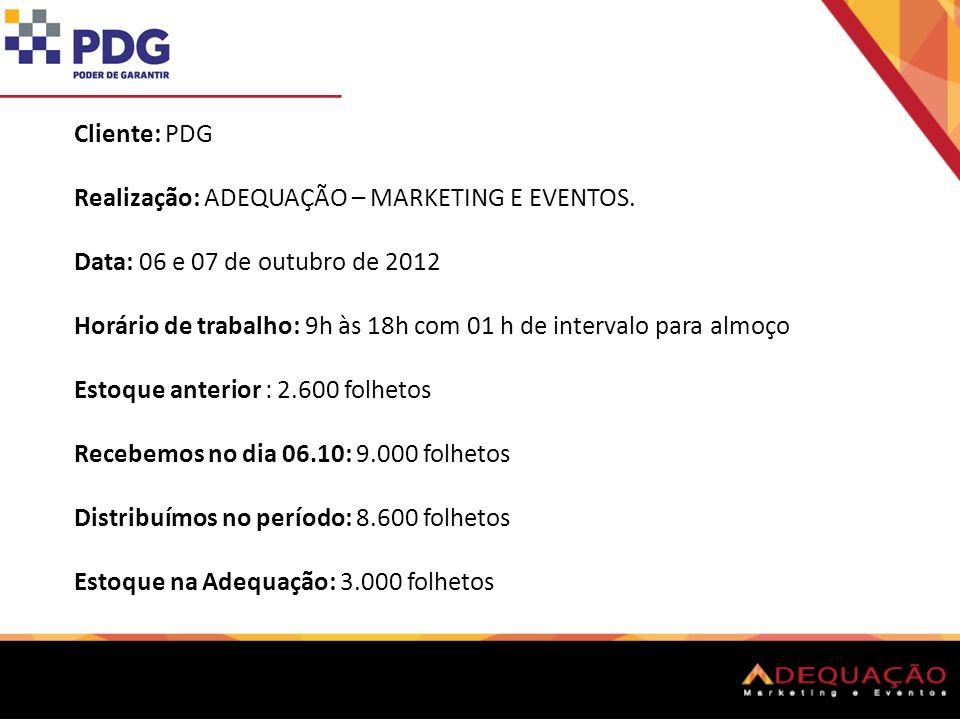 Cliente: PDG Realização: ADEQUAÇÃO – MARKETING E EVENTOS. Data: 06 e 07 de outubro de 2012 Horário de trabalho: 9h às 18h com 01 h de intervalo para a