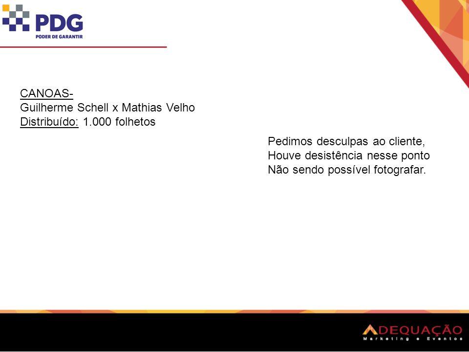 CANOAS- Guilherme Schell x Mathias Velho Distribuído: 1.000 folhetos Pedimos desculpas ao cliente, Houve desistência nesse ponto Não sendo possível fo