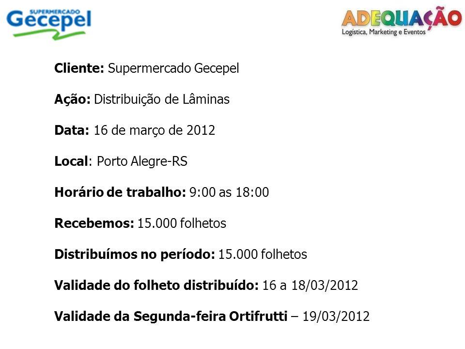 Cliente: Supermercado Gecepel Ação: Distribuição de Lâminas Data: 16 de março de 2012 Local: Porto Alegre-RS Horário de trabalho: 9:00 as 18:00 Recebe