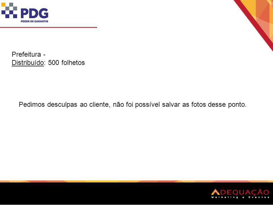 Prefeitura - Distribuído: 500 folhetos Pedimos desculpas ao cliente, não foi possível salvar as fotos desse ponto.