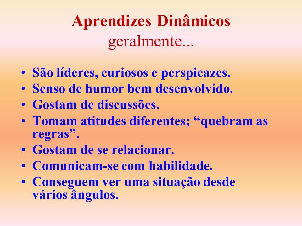 Aprendizes Dinâmicos geralmente... São líderes, curiosos e perspicazes. Senso de humor bem desenvolvido. Gostam de discussões. Tomam atitudes diferent
