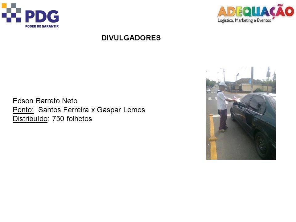 DIVULGADORES Edson Barreto Neto Ponto: Santos Ferreira x Gaspar Lemos Distribuído: 750 folhetos