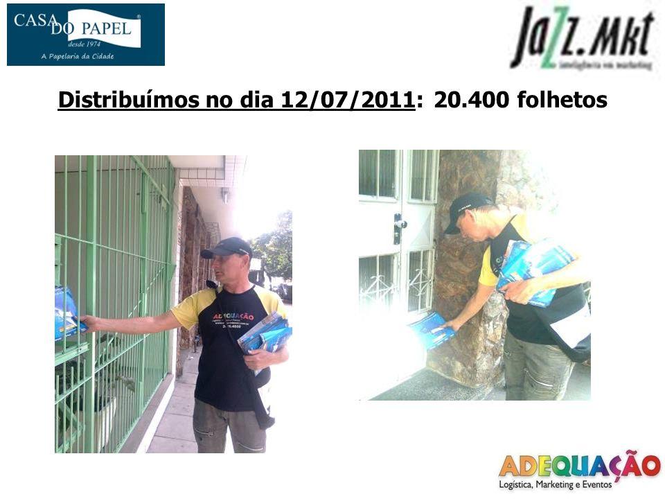 Distribuímos no dia 12/07/2011: 20.400 folhetos