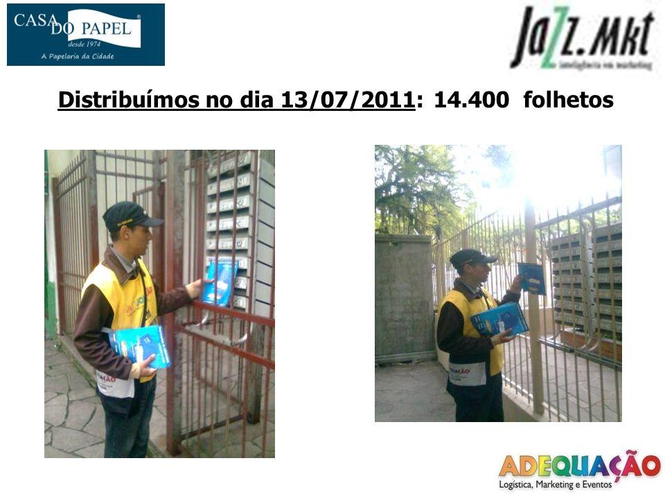 Distribuímos no dia 13/07/2011: 14.400 folhetos