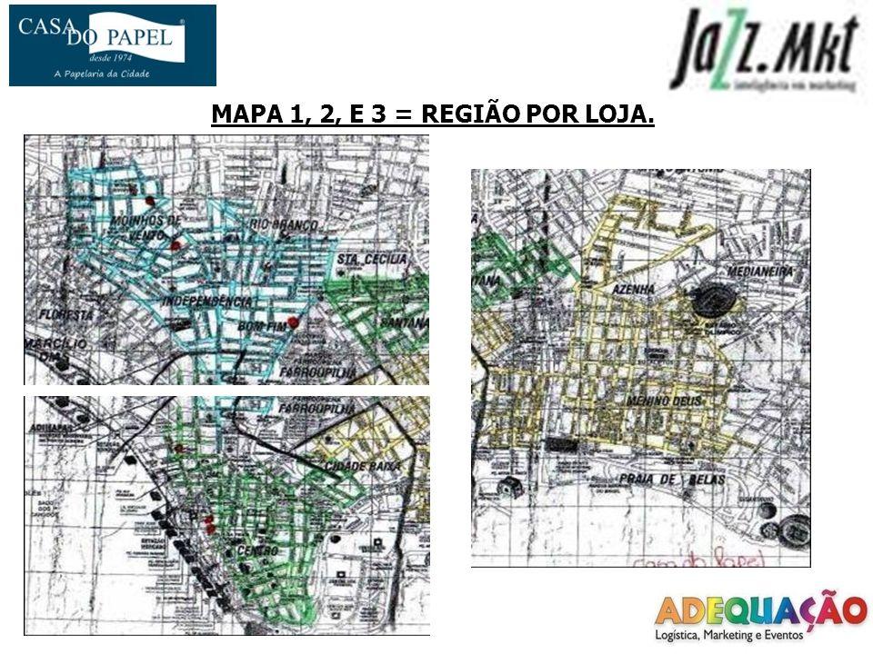MAPA 1, 2, E 3 = REGIÃO POR LOJA.