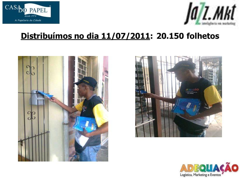 Distribuímos no dia 11/07/2011: 20.150 folhetos