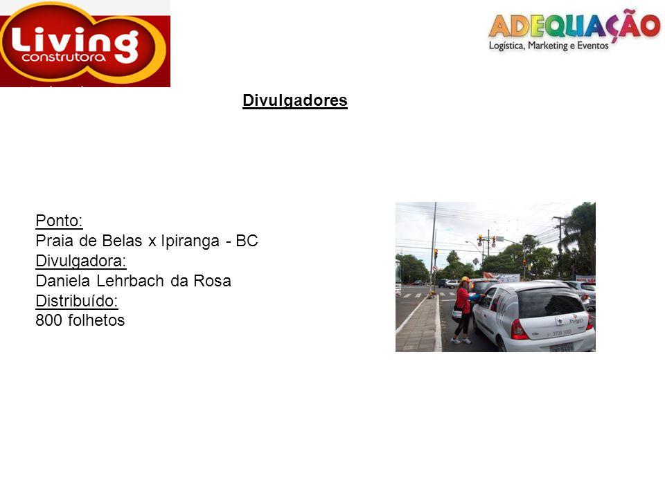 Divulgadores Ponto: Praia de Belas x Ipiranga - BC Divulgadora: Daniela Lehrbach da Rosa Distribuído: 800 folhetos