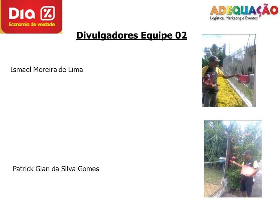 Divulgadores Equipe 02 Patrick Gian da Silva Gomes Ismael Moreira de Lima