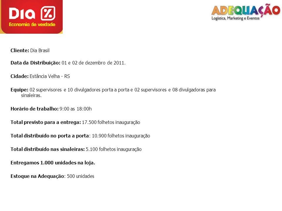 Cliente: Dia Brasil Data da Distribuição: 01 e 02 de dezembro de 2011. Cidade: Estância Velha - RS Equipe: 02 supervisores e 10 divulgadores porta a p