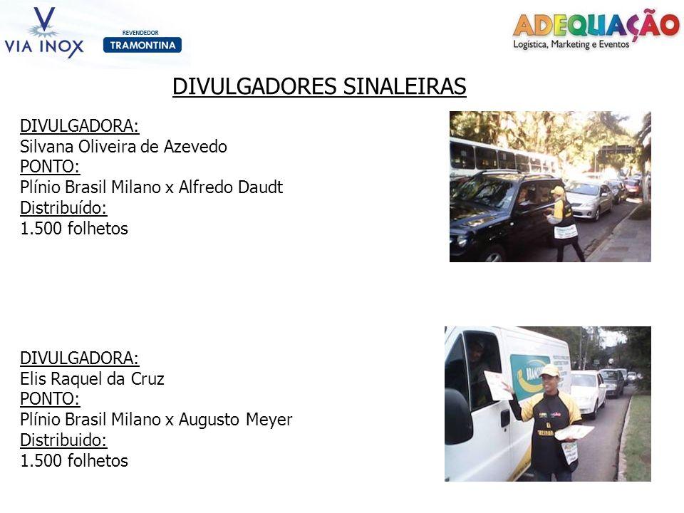 DIVULGADORES SINALEIRAS DIVULGADORA: Silvana Oliveira de Azevedo PONTO: Plínio Brasil Milano x Alfredo Daudt Distribuído: 1.500 folhetos DIVULGADORA: