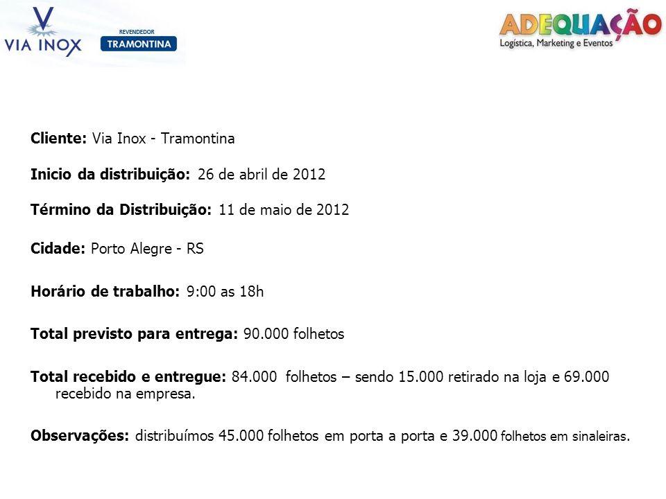 Cliente: Via Inox - Tramontina Inicio da distribuição: 26 de abril de 2012 Término da Distribuição: 11 de maio de 2012 Cidade: Porto Alegre - RS Horár