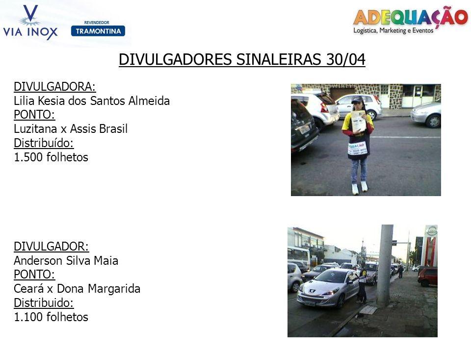 DIVULGADORES SINALEIRAS 30/04 DIVULGADORA: Lilia Kesia dos Santos Almeida PONTO: Luzitana x Assis Brasil Distribuído: 1.500 folhetos DIVULGADOR: Ander