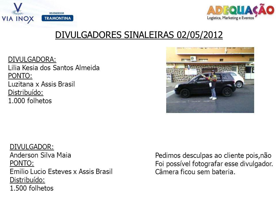 DIVULGADORES SINALEIRAS 02/05/2012 DIVULGADORA: Lilia Kesia dos Santos Almeida PONTO: Luzitana x Assis Brasil Distribuído: 1.000 folhetos DIVULGADOR: