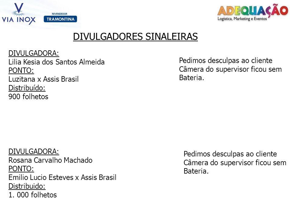 DIVULGADORES SINALEIRAS DIVULGADORA: Lilia Kesia dos Santos Almeida PONTO: Luzitana x Assis Brasil Distribuído: 900 folhetos DIVULGADORA: Rosana Carva