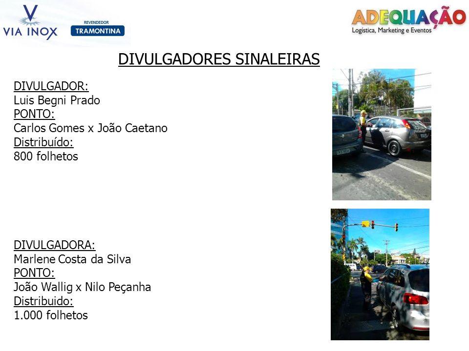 DIVULGADORES SINALEIRAS DIVULGADOR: Luis Begni Prado PONTO: Carlos Gomes x João Caetano Distribuído: 800 folhetos DIVULGADORA: Marlene Costa da Silva
