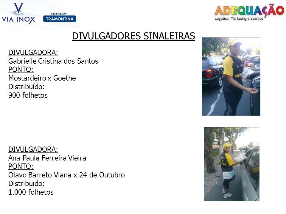 DIVULGADORES SINALEIRAS DIVULGADORA: Gabrielle Cristina dos Santos PONTO: Mostardeiro x Goethe Distribuído: 900 folhetos DIVULGADORA: Ana Paula Ferrei