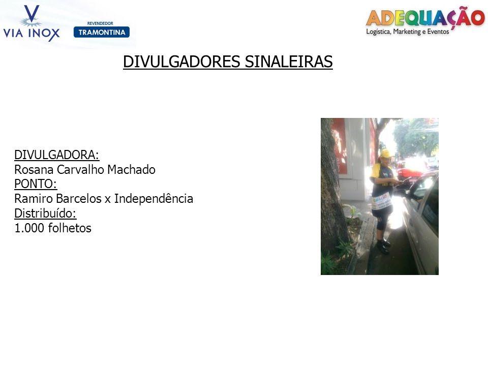 DIVULGADORES SINALEIRAS DIVULGADORA: Rosana Carvalho Machado PONTO: Ramiro Barcelos x Independência Distribuído: 1.000 folhetos