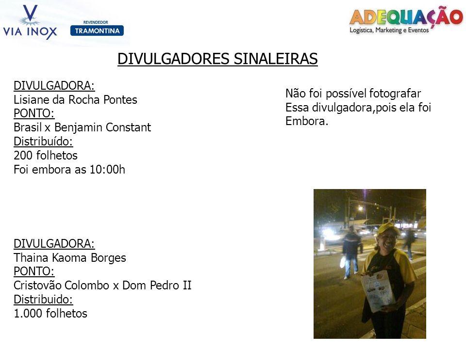 DIVULGADORES SINALEIRAS DIVULGADORA: Lisiane da Rocha Pontes PONTO: Brasil x Benjamin Constant Distribuído: 200 folhetos Foi embora as 10:00h DIVULGAD