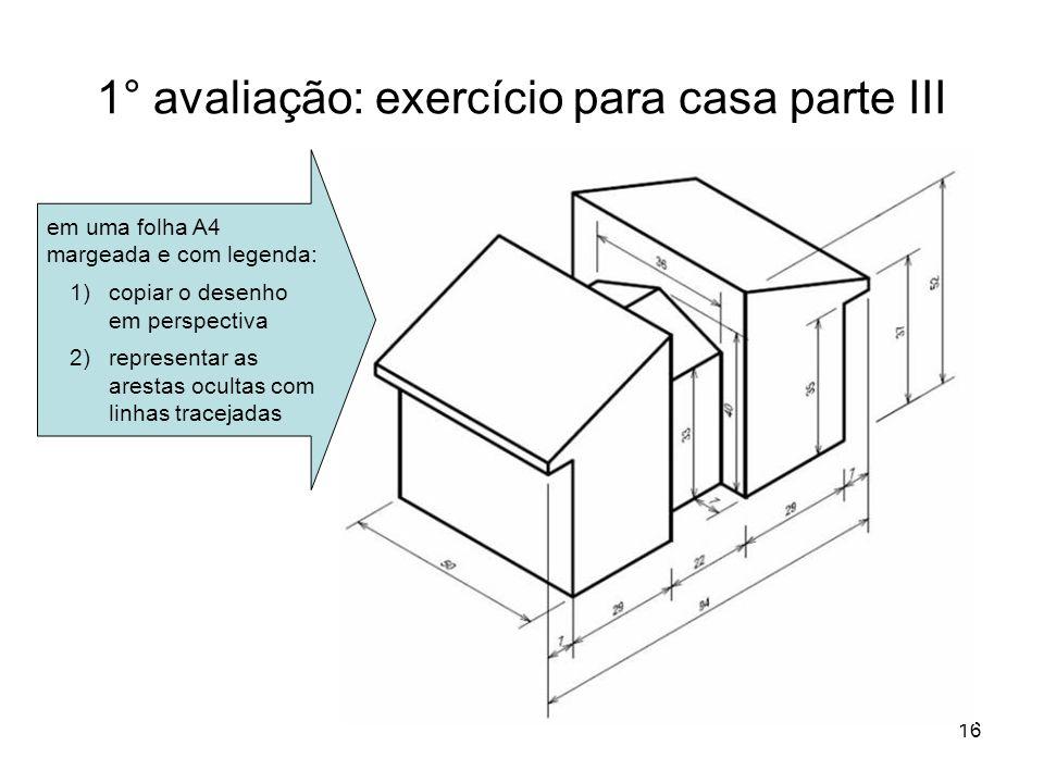 16 1° avaliação: exercício para casa parte III em uma folha A4 margeada e com legenda: 1)copiar o desenho em perspectiva 2)representar as arestas ocul