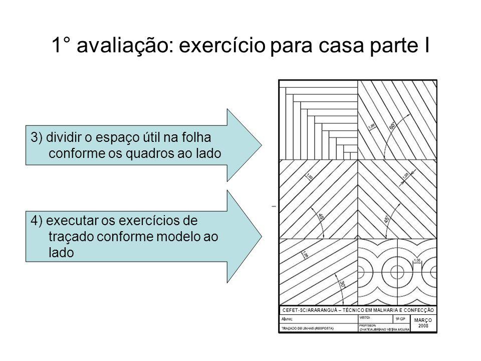 3 1° avaliação: exercício para casa parte I 3) dividir o espaço útil na folha conforme os quadros ao lado 4) executar os exercícios de traçado conform