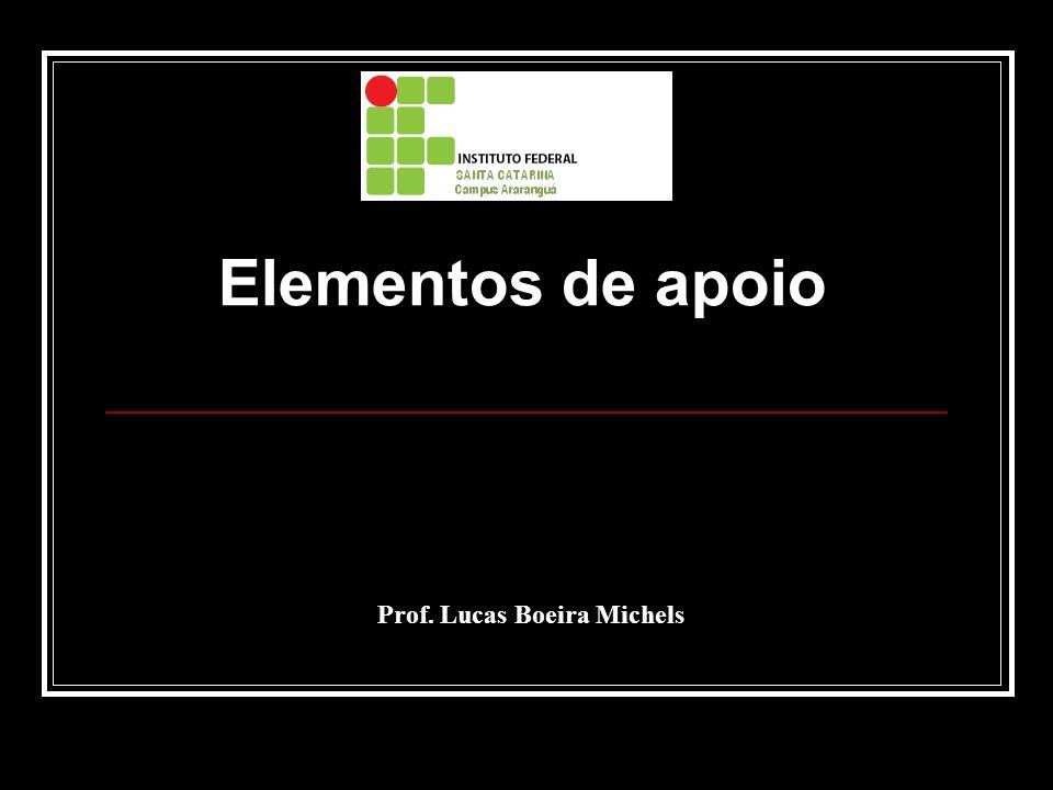 Prof. Lucas Boeira Michels Elementos de apoio