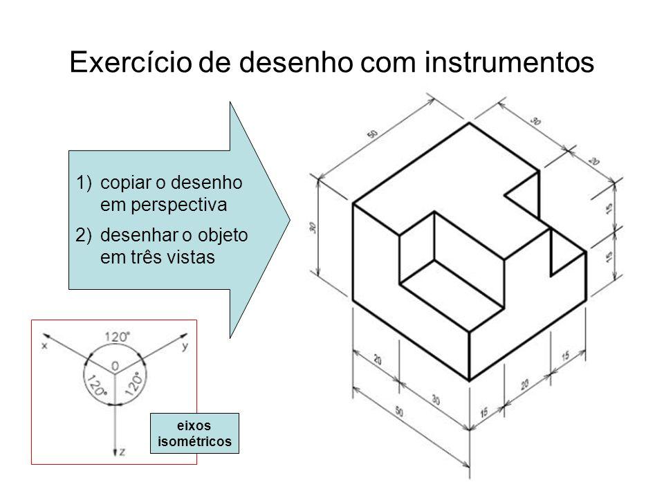 Exercício de desenho com instrumentos 1)copiar o desenho em perspectiva 2)desenhar o objeto em três vistas eixos isométricos