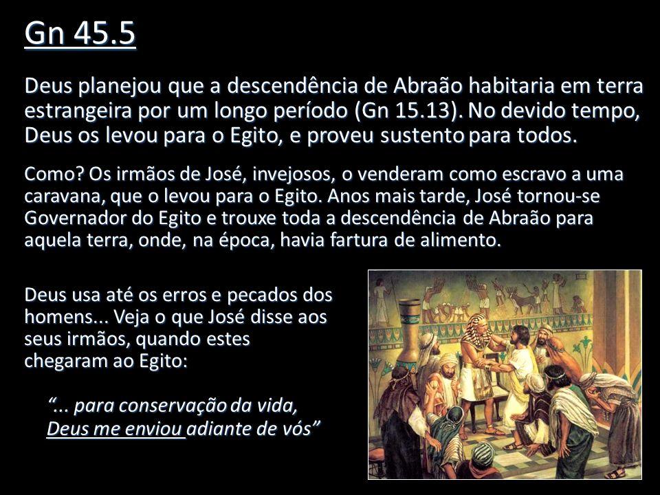 Êxodo 3 Quando planejou a saída de Israel do Egito, ao fim dos 400 anos de escravidão, como havia dito a Abraão, Deus proveu a liderança necessária.