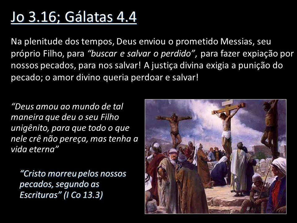 Jo 3.16; Gálatas 4.4 Na plenitude dos tempos, Deus enviou o prometido Messias, seu próprio Filho, para buscar e salvar o perdido, para fazer expiação