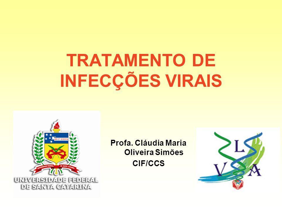 TRATAMENTO DE INFECÇÕES VIRAIS Profa. Cláudia Maria Oliveira Simões CIF/CCS