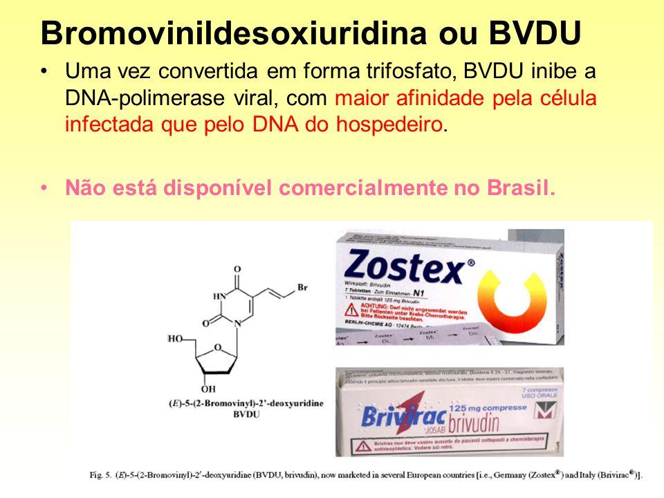 Bromovinildesoxiuridina ou BVDU Uma vez convertida em forma trifosfato, BVDU inibe a DNA-polimerase viral, com maior afinidade pela célula infectada q