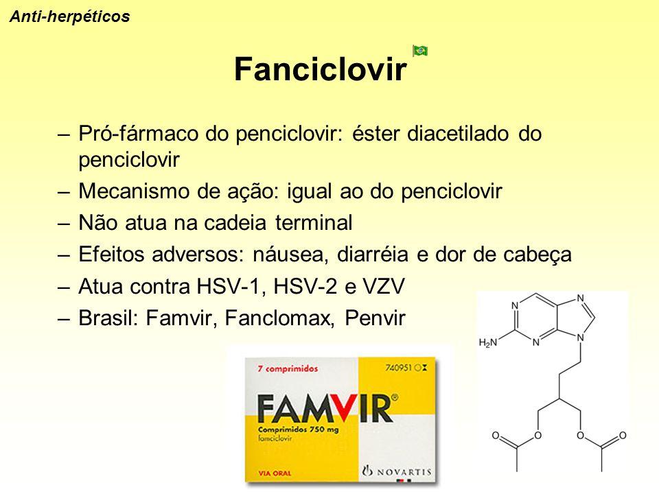 Fanciclovir –Pró-fármaco do penciclovir: éster diacetilado do penciclovir –Mecanismo de ação: igual ao do penciclovir –Não atua na cadeia terminal –Ef