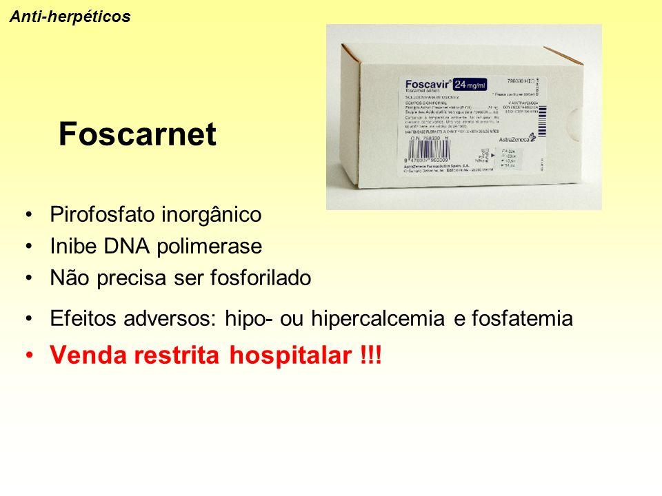 Foscarnet Pirofosfato inorgânico Inibe DNA polimerase Não precisa ser fosforilado Efeitos adversos: hipo- ou hipercalcemia e fosfatemia Venda restrita