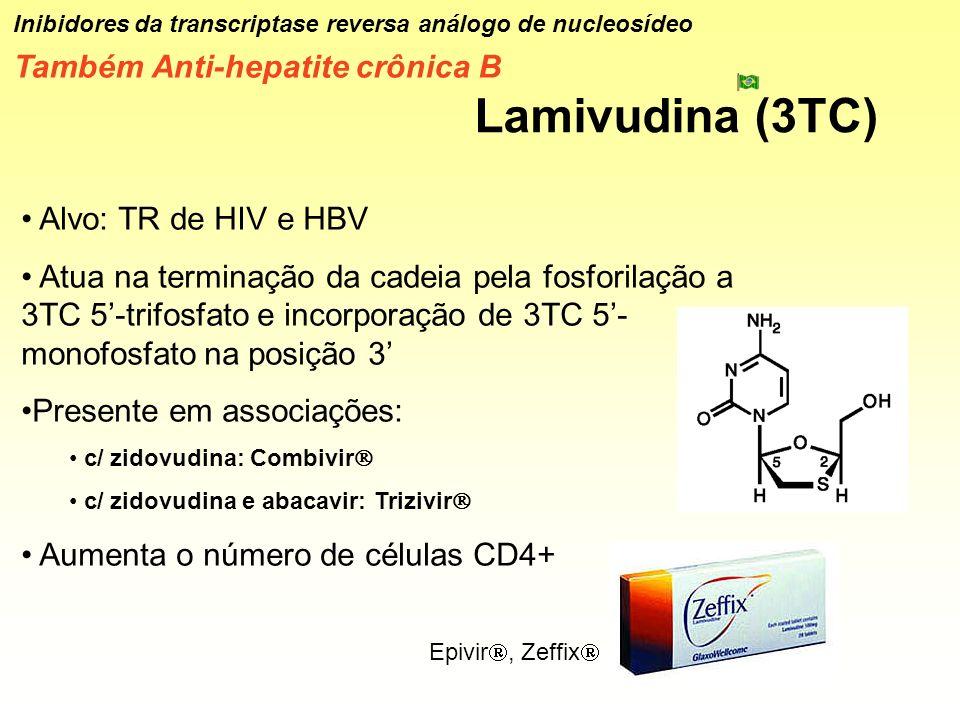 Lamivudina (3TC) Inibidores da transcriptase reversa análogo de nucleosídeo Também Anti-hepatite crônica B Alvo: TR de HIV e HBV Atua na terminação da