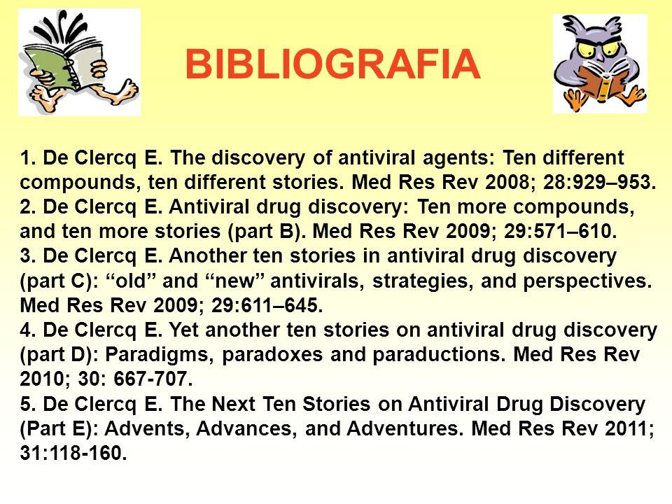 BIBLIOGRAFIA 1. De Clercq E. The discovery of antiviral agents: Ten different compounds, ten different stories. Med Res Rev 2008; 28:929–953. 2. De Cl