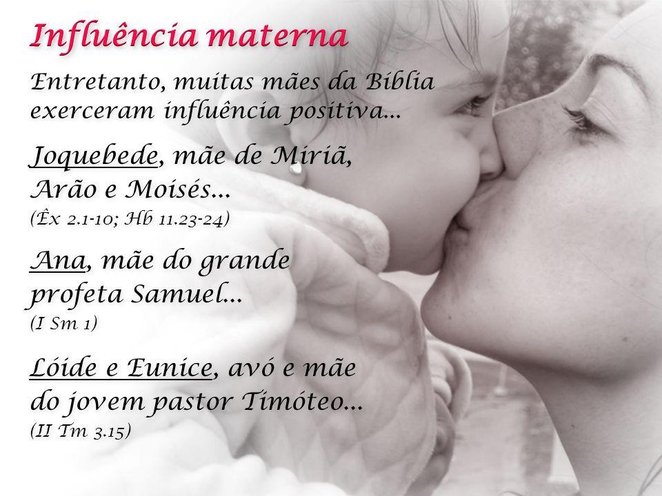 Entretanto, muitas mães da Bíblia exerceram influência positiva...
