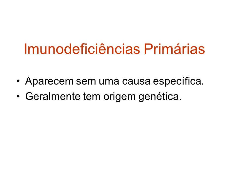 Imunodeficiências Primárias Aparecem sem uma causa específica. Geralmente tem origem genética.