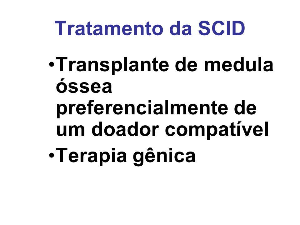 Tratamento da SCID Transplante de medula óssea preferencialmente de um doador compatível Terapia gênica
