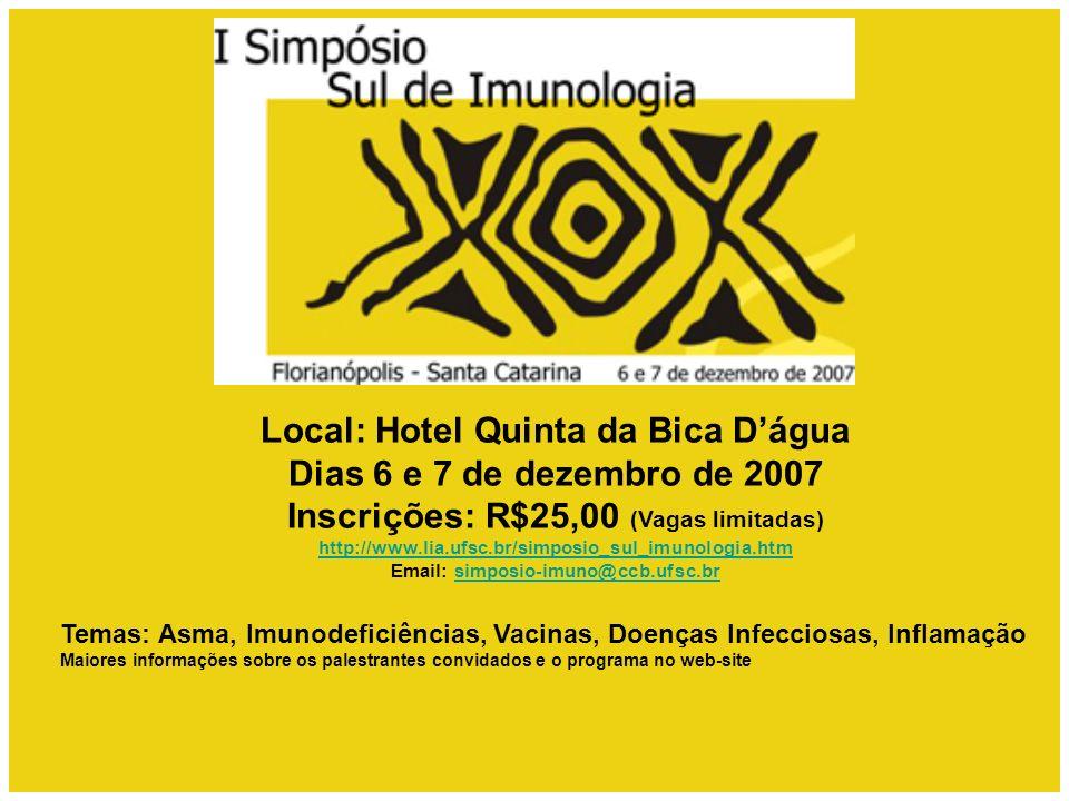 Local: Hotel Quinta da Bica Dágua Dias 6 e 7 de dezembro de 2007 Inscrições: R$25,00 (Vagas limitadas) http://www.lia.ufsc.br/simposio_sul_imunologia.