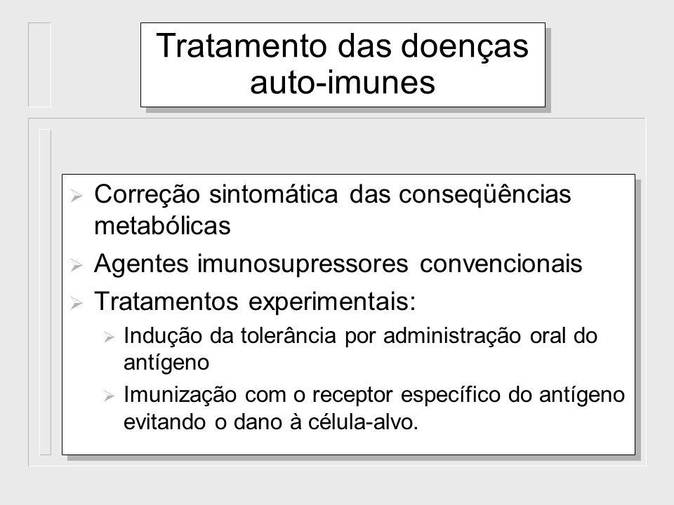 Tratamento das doenças auto-imunes Correção sintomática das conseqüências metabólicas Agentes imunosupressores convencionais Tratamentos experimentais
