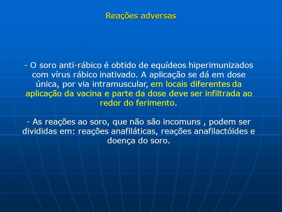 Reações adversas Reações adversas - O soro anti-rábico é obtido de equídeos hiperimunizados com vírus rábico inativado. A aplicação se dá em dose únic