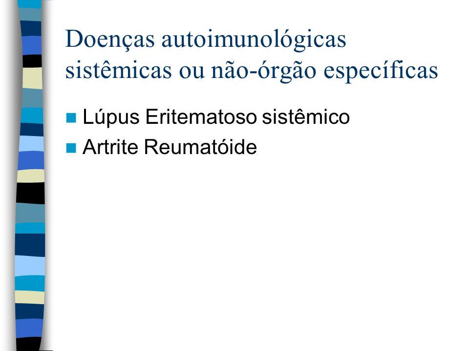 Doenças autoimunológicas sistêmicas ou não-órgão específicas Lúpus Eritematoso sistêmico Artrite Reumatóide