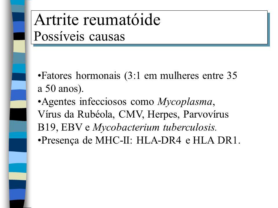 Artrite reumatóide Possíveis causas Artrite reumatóide Possíveis causas Fatores hormonais (3:1 em mulheres entre 35 a 50 anos). Agentes infecciosos co
