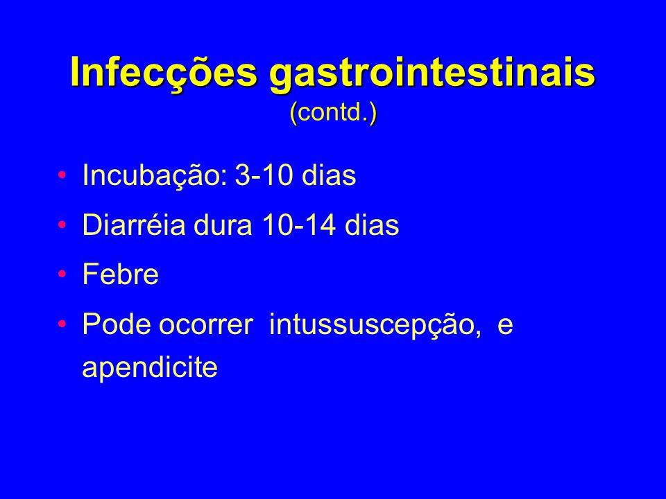 Infecções gastrointestinais (.) Infecções gastrointestinais (contd.) Incubação: 3-10 dias Diarréia dura 10-14 dias Febre Pode ocorrer intussuscepção,