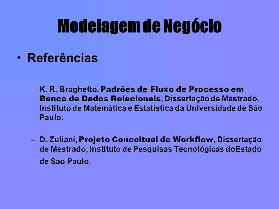 Modelagem de Negócio Referências –K. R. Braghetto, Padrões de Fluxo de Processo em Banco de Dados Relacionais, Dissertação de Mestrado, Instituto de M