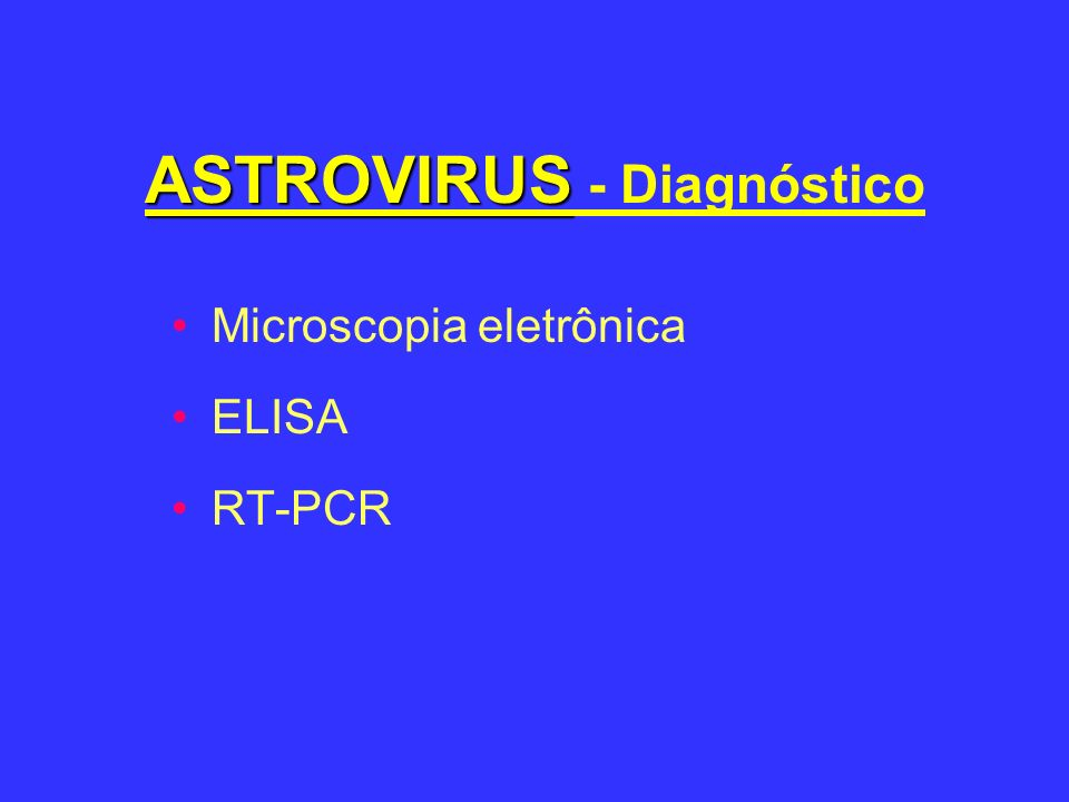 ASTROVIRUS ASTROVIRUS - Diagnóstico Microscopia eletrônica ELISA RT-PCR