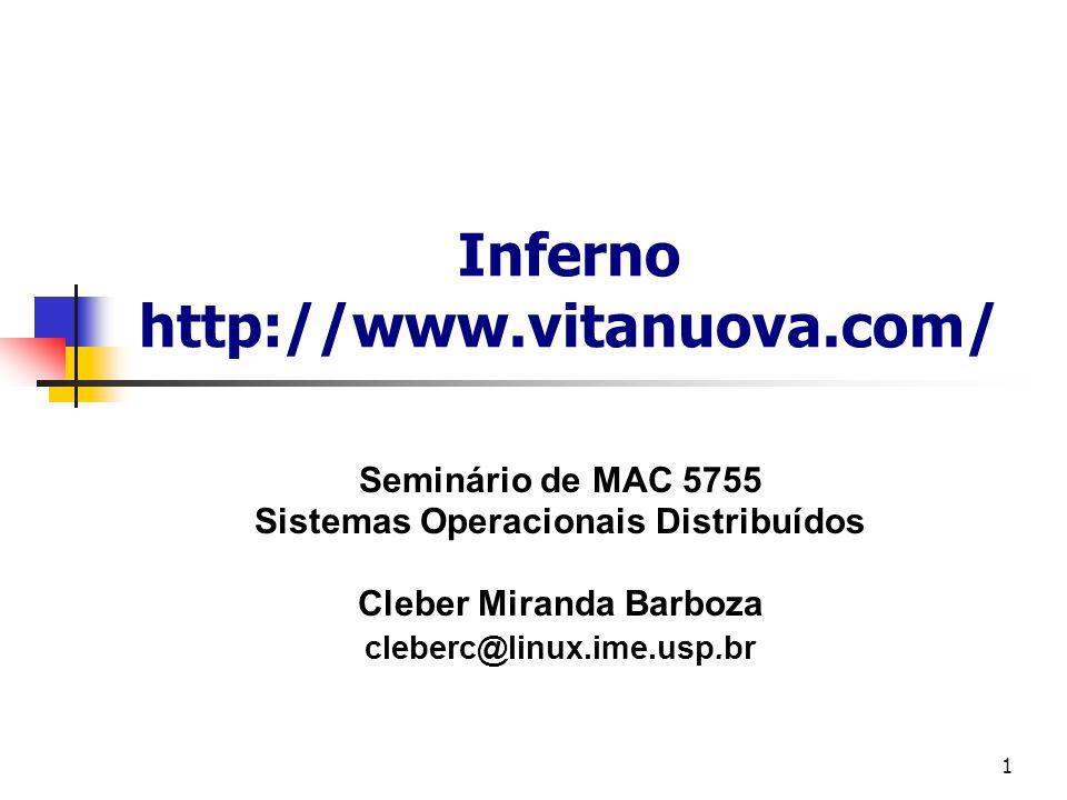 1 Inferno http://www.vitanuova.com/ Seminário de MAC 5755 Sistemas Operacionais Distribuídos Cleber Miranda Barboza cleberc@linux.ime.usp.br