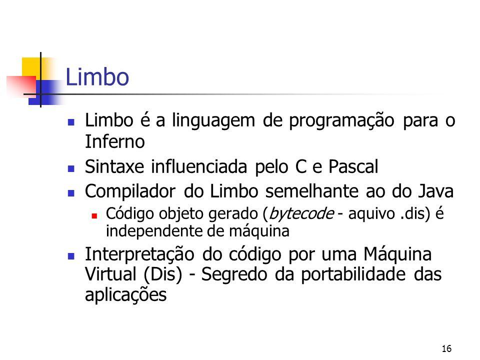 16 Limbo Limbo é a linguagem de programação para o Inferno Sintaxe influenciada pelo C e Pascal Compilador do Limbo semelhante ao do Java Código objet