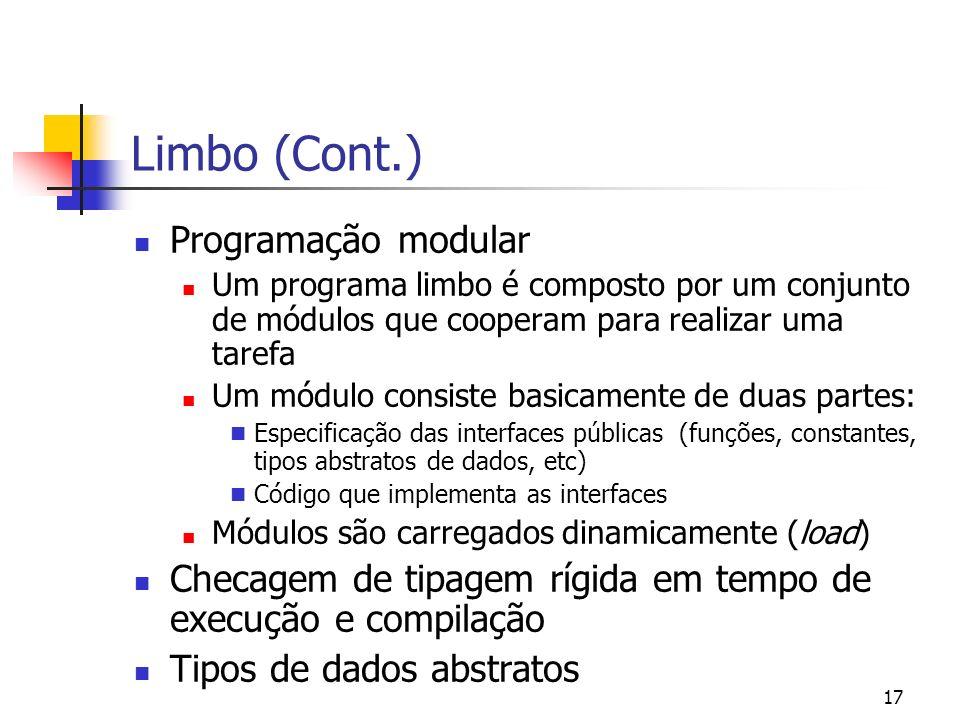 17 Limbo (Cont.) Programação modular Um programa limbo é composto por um conjunto de módulos que cooperam para realizar uma tarefa Um módulo consiste