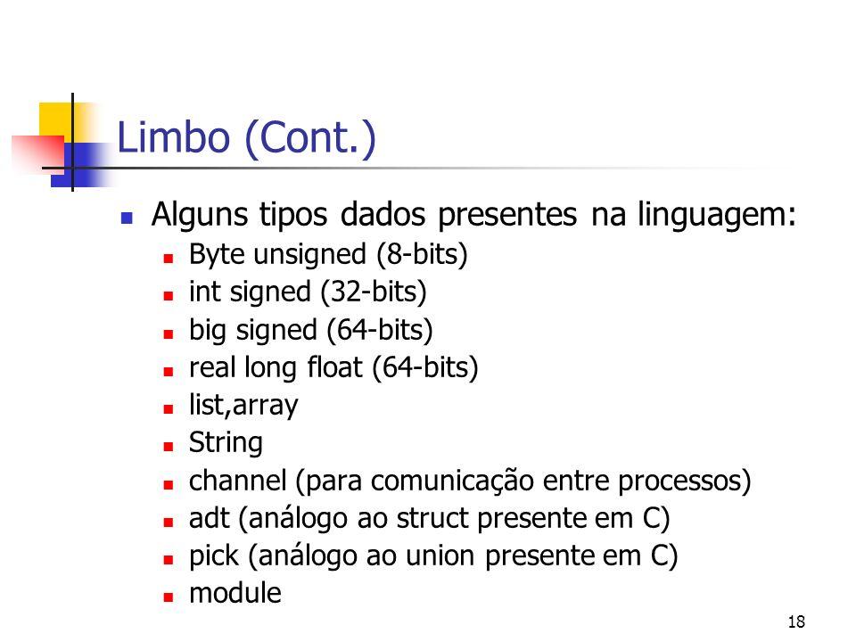 18 Limbo (Cont.) Alguns tipos dados presentes na linguagem: Byte unsigned (8-bits) int signed (32-bits) big signed (64-bits) real long float (64-bits)