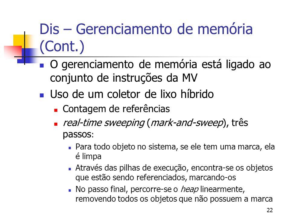 22 Dis – Gerenciamento de memória (Cont.) O gerenciamento de memória está ligado ao conjunto de instruções da MV Uso de um coletor de lixo híbrido Con